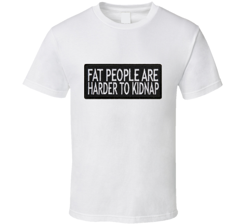 Funny Fat People Kidnapping Tshirt