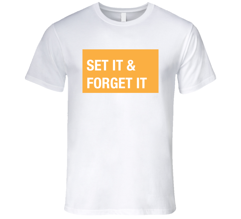Set It and Forget It Funny Tshirt