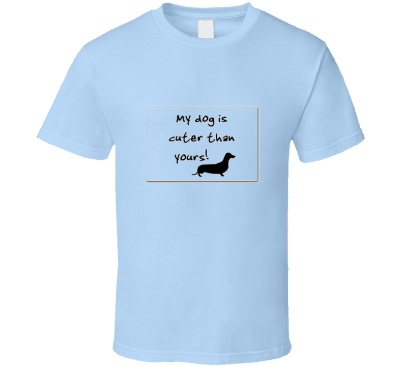 My Dog Is Cuter Than Yours Tshirt