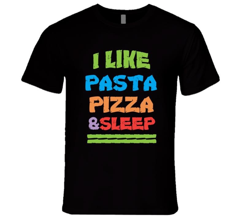 Pasta Pizza & Sleep Tshirt