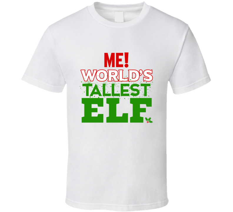 Me! World's Tallest Elf Christmas Tshirt