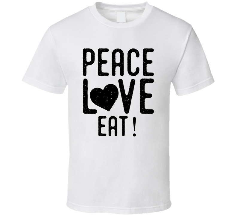 Peace Love Eat Tshirt