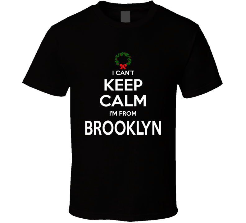 Keep Calm Merry Christmas From Brooklyn Tshirt
