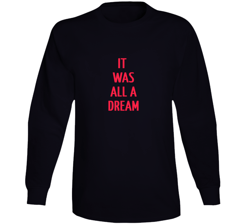 It Was All A Dream - Biggie Quote Tshirt T Shirt Long Sleeve