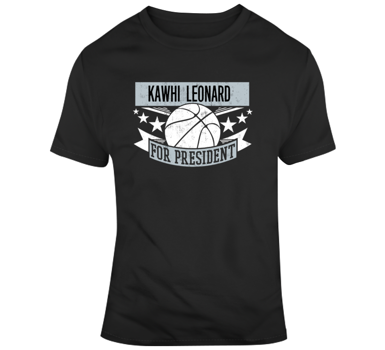 Kawhi For President Tshirt T Shirt