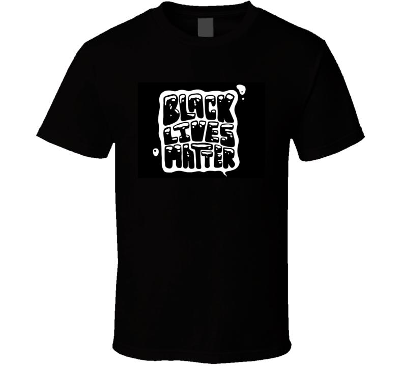 Black Lives Matter Message T Shirt
