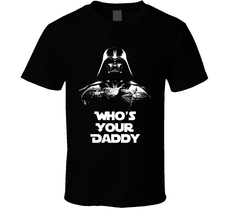 Star Wars Inspired Darth Vader Whos A Your Daddy Funny Movie T Shirt