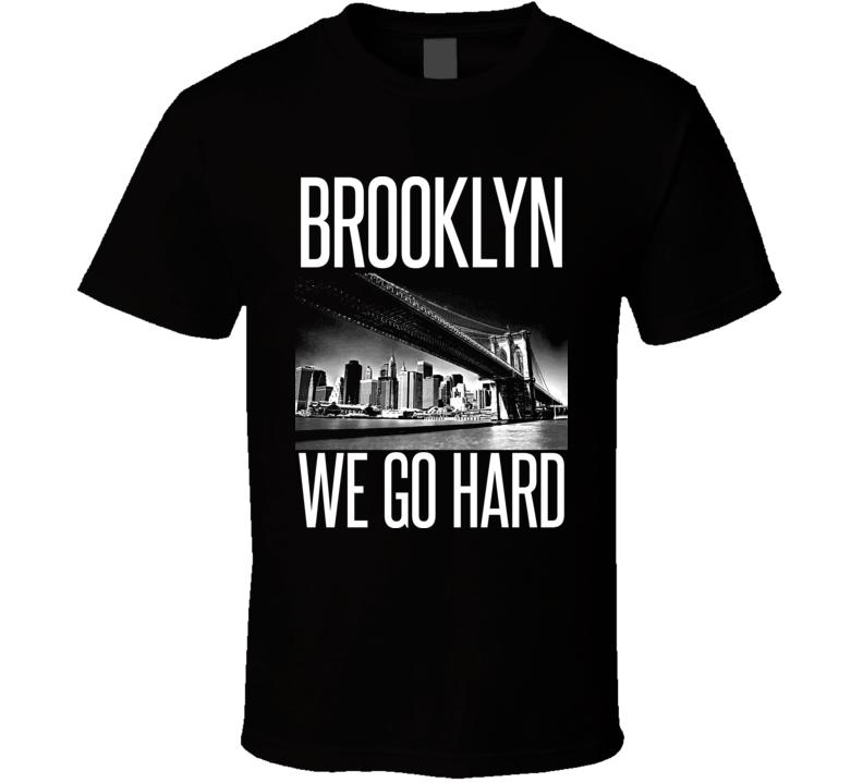 Brooklyn We Go Hard Basketball Rap Hip Hop New York Gangster T Shirt