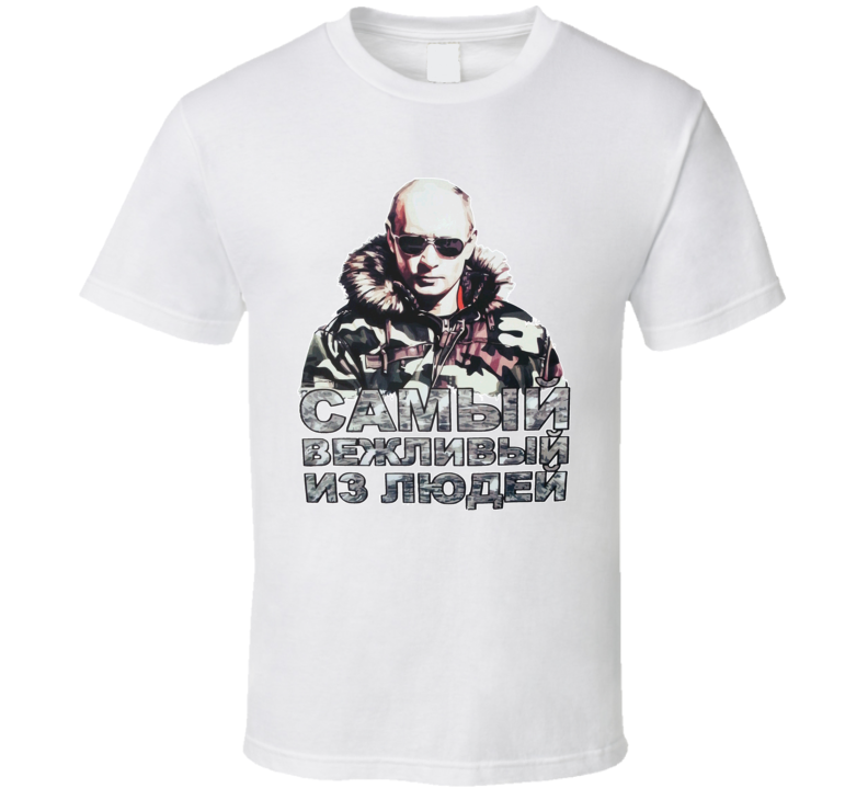 Vladimir Putin The Most Polite Of People Russia President Political White T Shirt