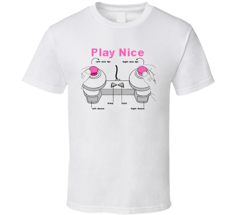 Play Nice Nipple Controller Funny Video Game T Shirt
