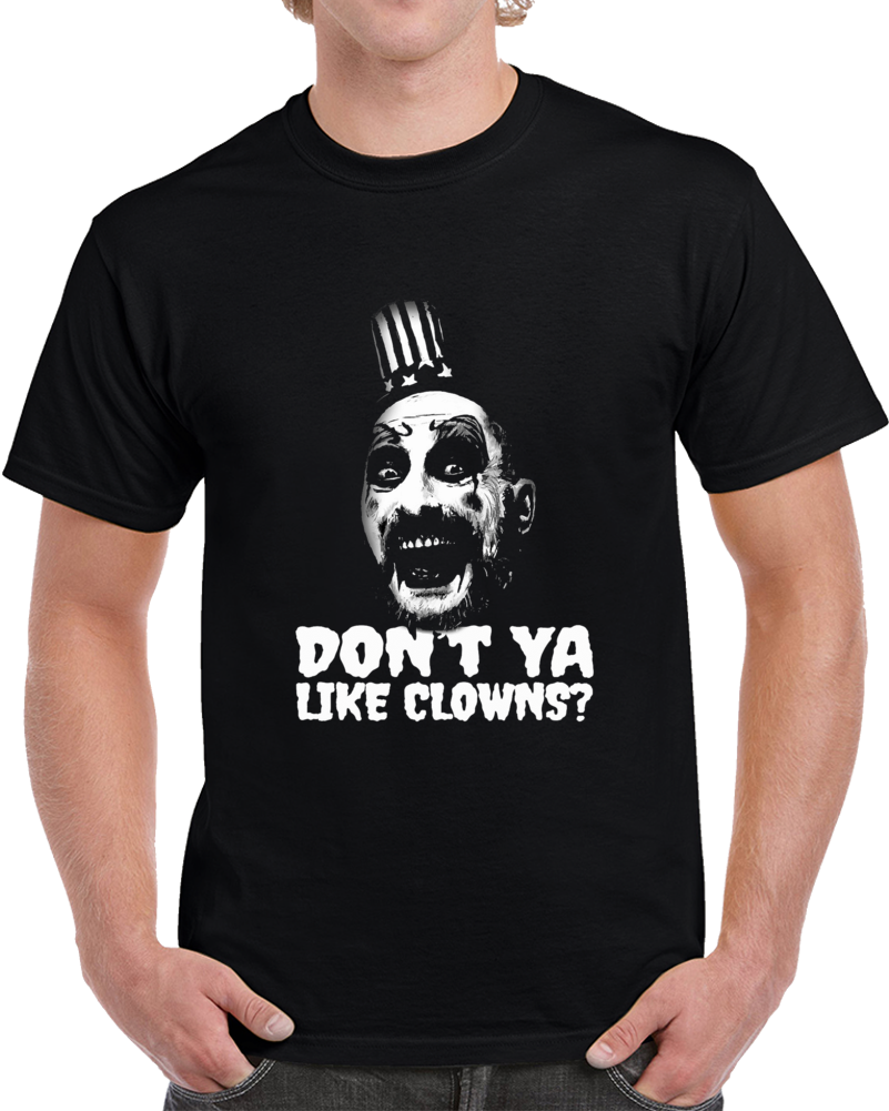 Captain Spauldings Dont You Like Clowns Devils Reject Movie T Shirt