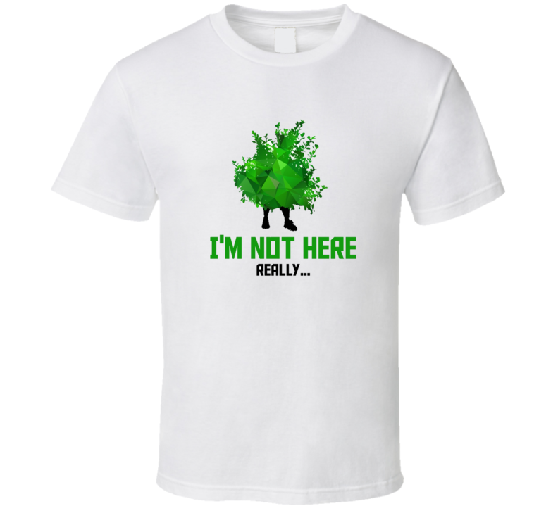 Fortnite Bush Not Really Here Video Game T Shirt