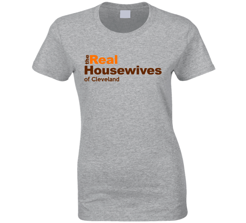 Cleveland Football Ladies Womens Real Housewives Tv Show Football T Shirt