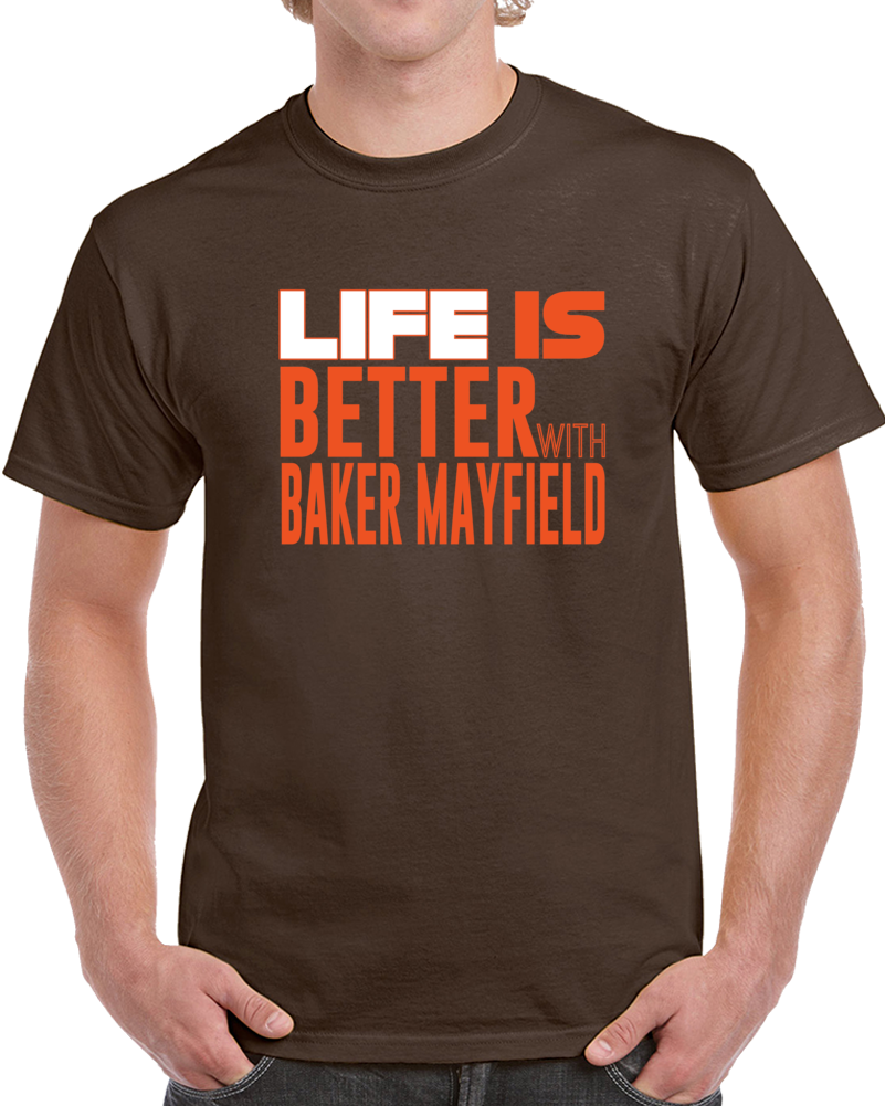 Cleveland Football Life Is Better With Baker Mayfield Fan Supporter Draft Pick T Shirt