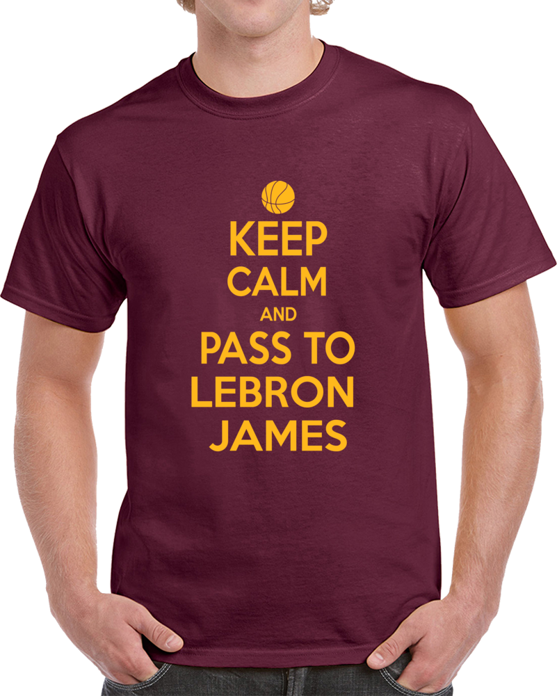 Lebron James Keep Calm Pass To Cleveland Fan Supporter Basketball T Shirt