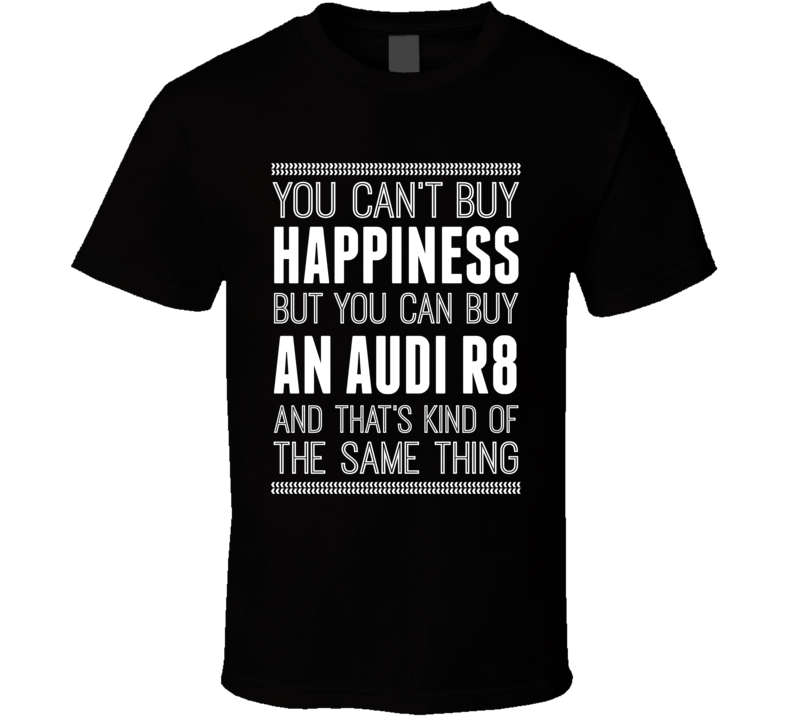 Audi R8 Hapiness Car Enthusiast T Shirt