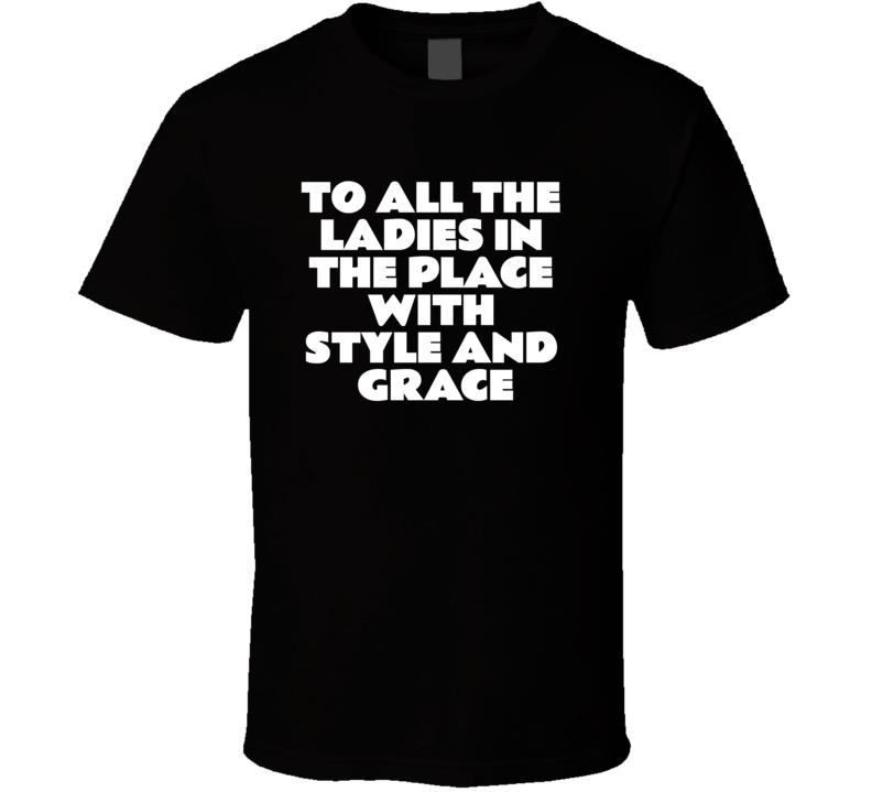 To All The Ladies In Place Style And Grace Hip Hop Big Brooklyn Rap Retro T Shirt