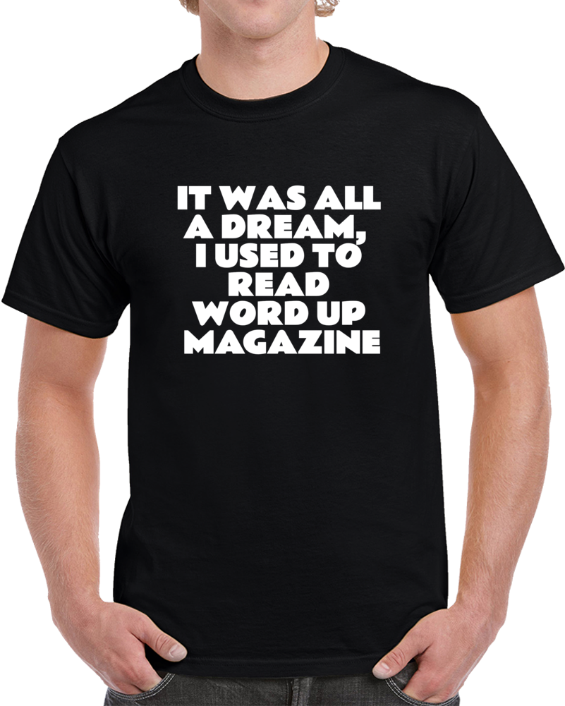 It Was All A Dream Rap Hip Hop Music Quote T Shirt