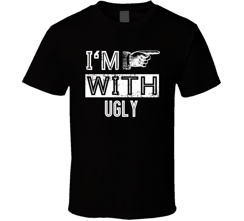Im With Ugly Funny Offensive Joke Classic T Shirt