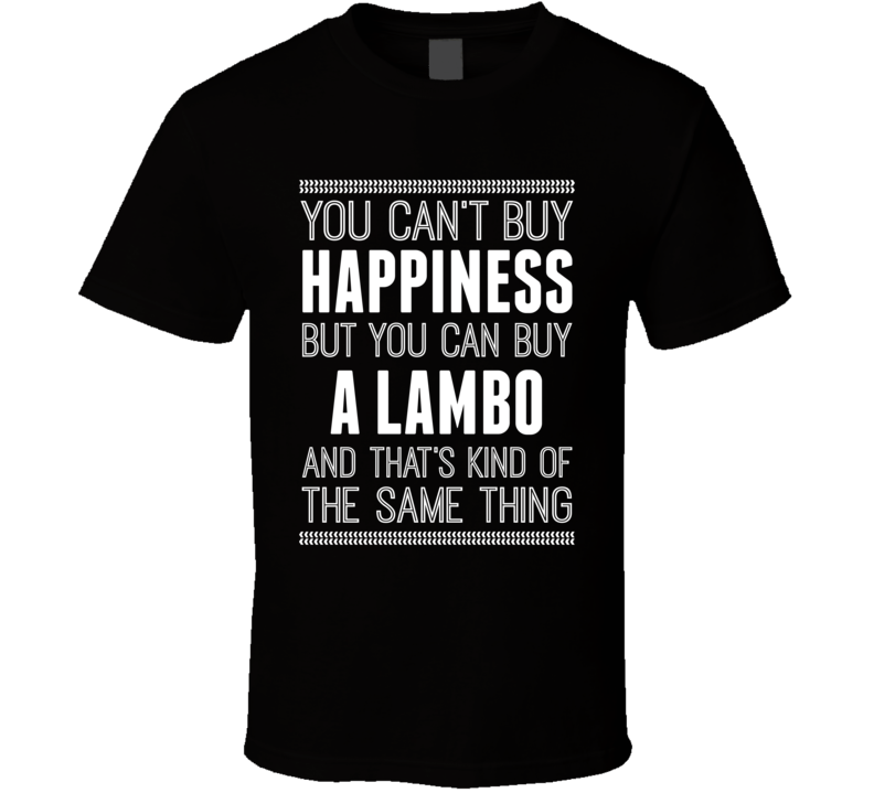 Lambo Money Cant Buy You Hapiness Car Enthusiast T Shirt