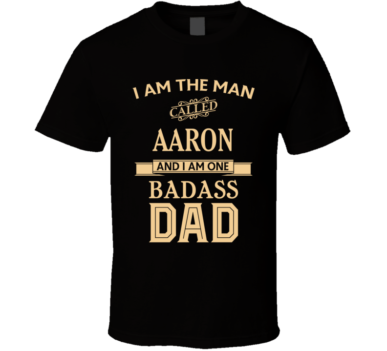 Aaron Bad Ass Dad Fathers Day T Shirt