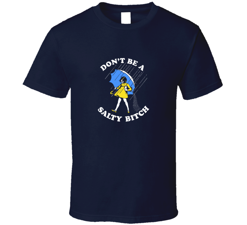 Dont Be A Salty Bitch Funny Joker T Shirt