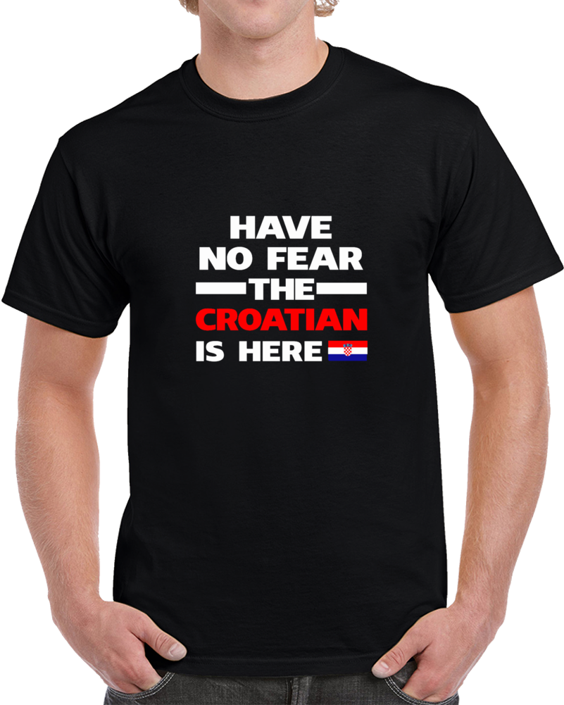 No Fear The Croatian Is Here Soccer Fan Supporter T Shirt