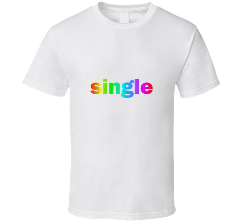 Single Gay Pride Status Bisexual T Shirt