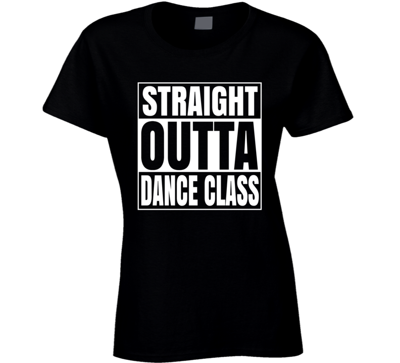 Straight Outta Dance Class Ladies Girls Funny Hip Hop T Shirt