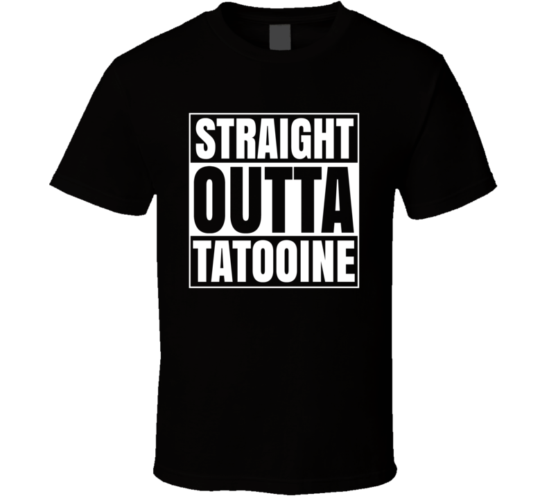 Straight Outta Tatooine Star Wars Jedi Skywalker Funny Parody Movie T Shirt