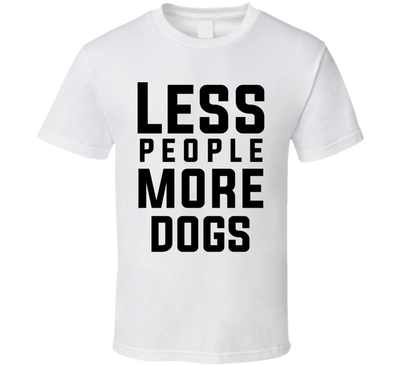 Less People More Dogs Funny T Shirt