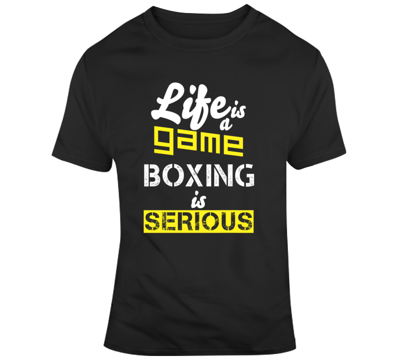 Life Is A Game Boxing Is Serious Sports Fan T Shirt