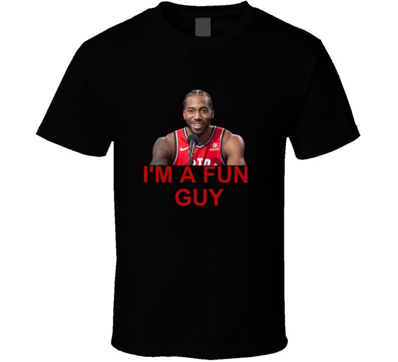 Kawhi Leonard Toronto Im A Fun Guy Funny Interview Basketball T Shirt