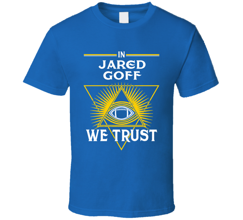 In Jared Goff We Trust Los Angeles Football T Shirt