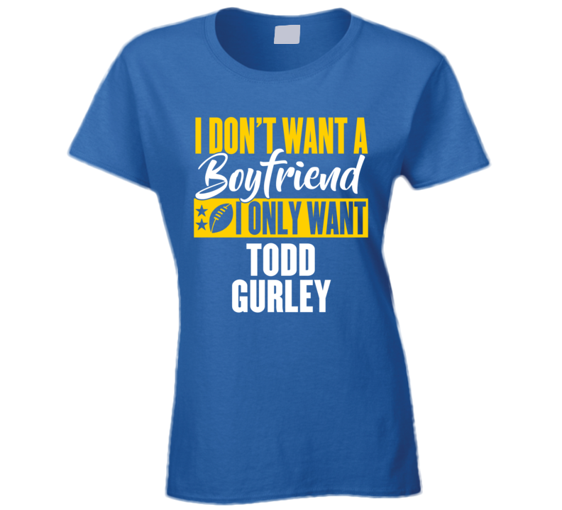 Ladies Ionly Want Todd Gurley Los Angeles Running Back Football T Shirt