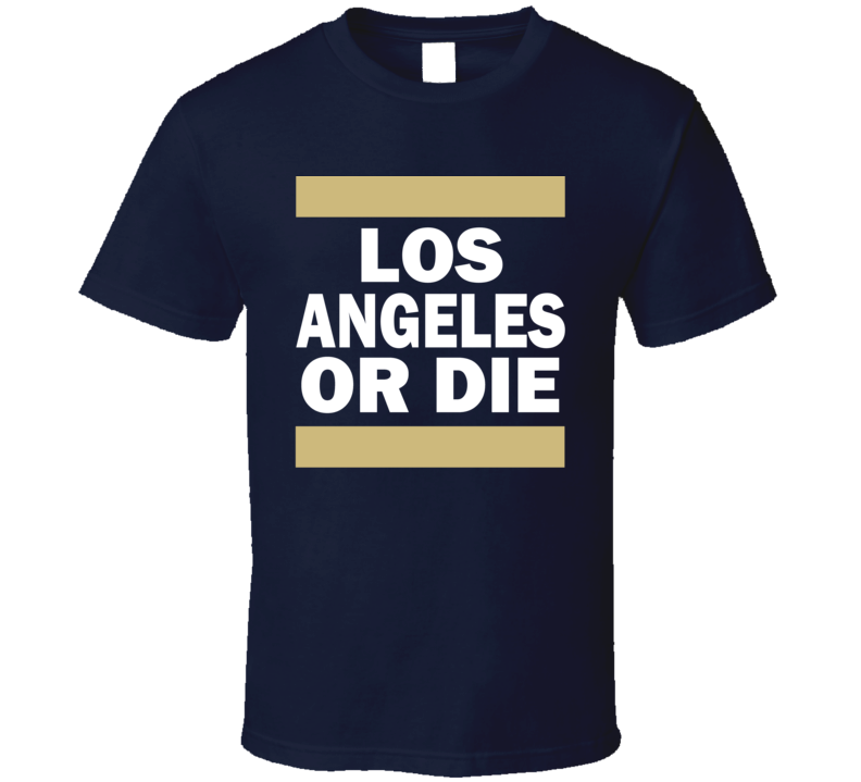 Los Angeles Or Die Football Fan Supporter T Shirt