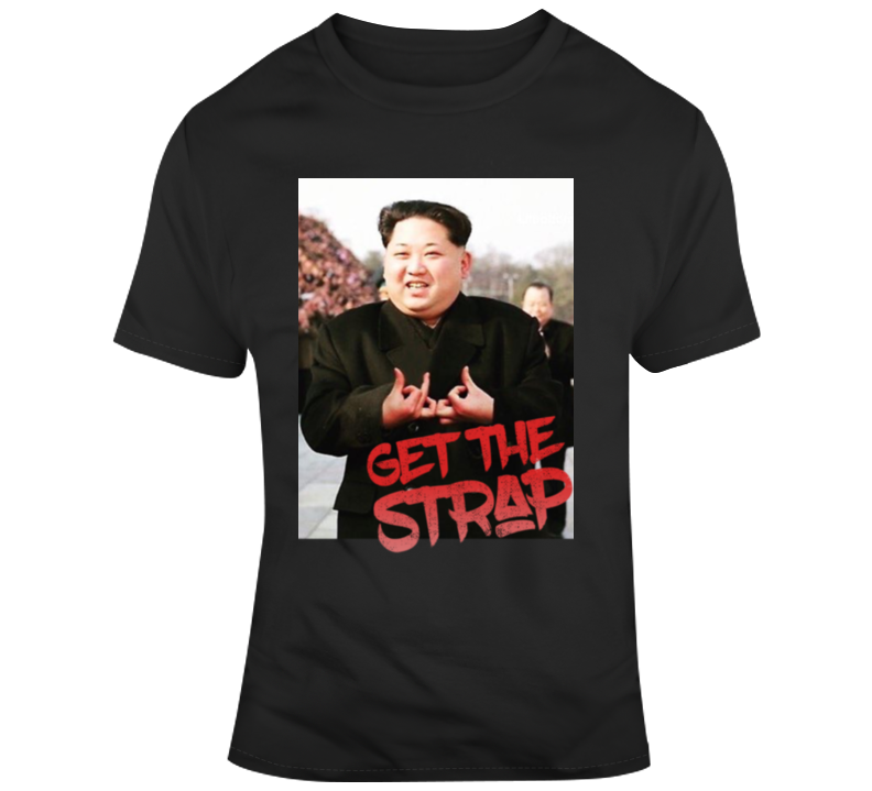 Kim Jong Un Blood Sign Get The Strap 50 Cent T Shirt