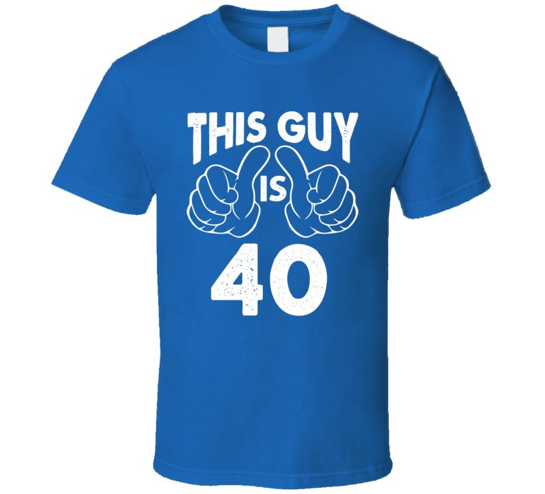 This Guy Is 40 Birthday Funny Birthday Humor Birthday T Shirt