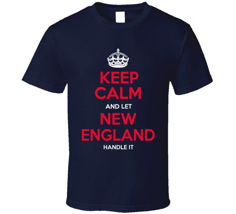 Keep Calm Let New England Handle It Football T Shirt