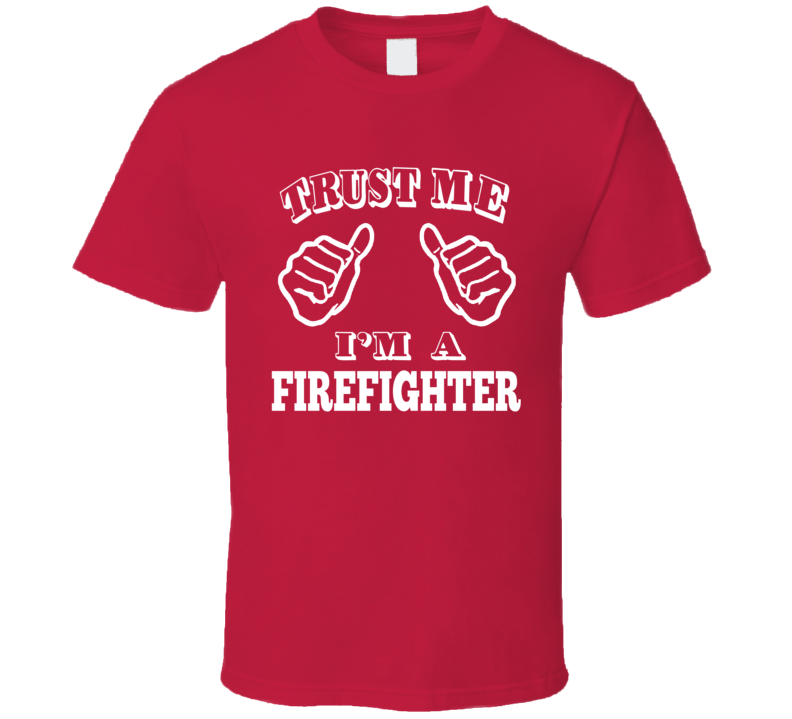 Trust Me I'm A Firefighter Funny T Shirt