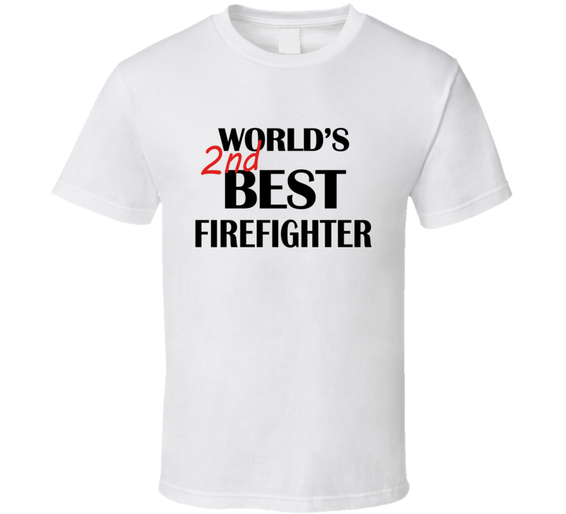 World's 2nd Best Firefighter Fire Dept Funny Joke T Shirt