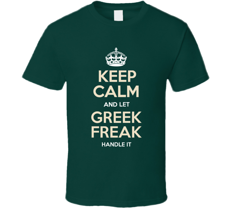 Keep Calm And Let Greek Freek Giannis Handle It Milwaukee Basketball  T Shirt