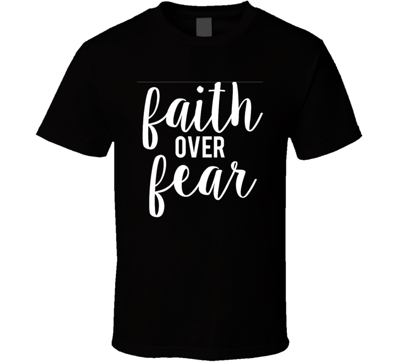 Faith Over Fear Charity Support T Shirt