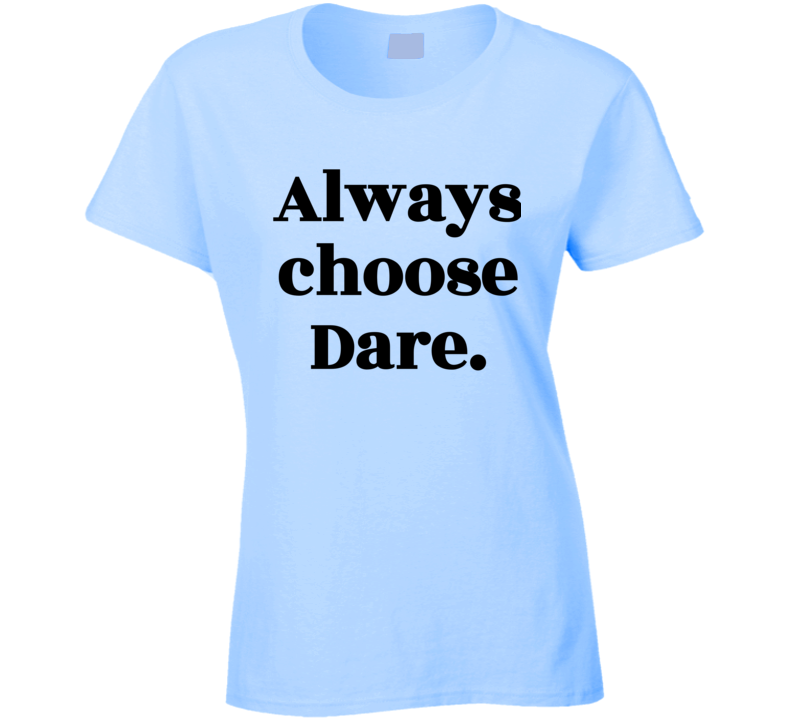 Always Choose Dare Womens Ladies Light Blue T Shirt