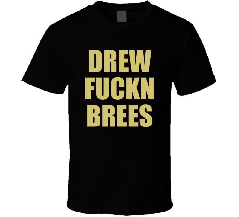 Drew F*ckn Brees New Orleans Football T Shirt