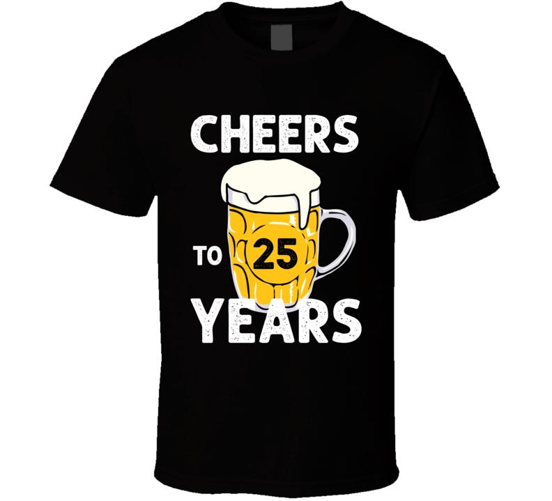Cheers To 25 Years Birthday T Shirt