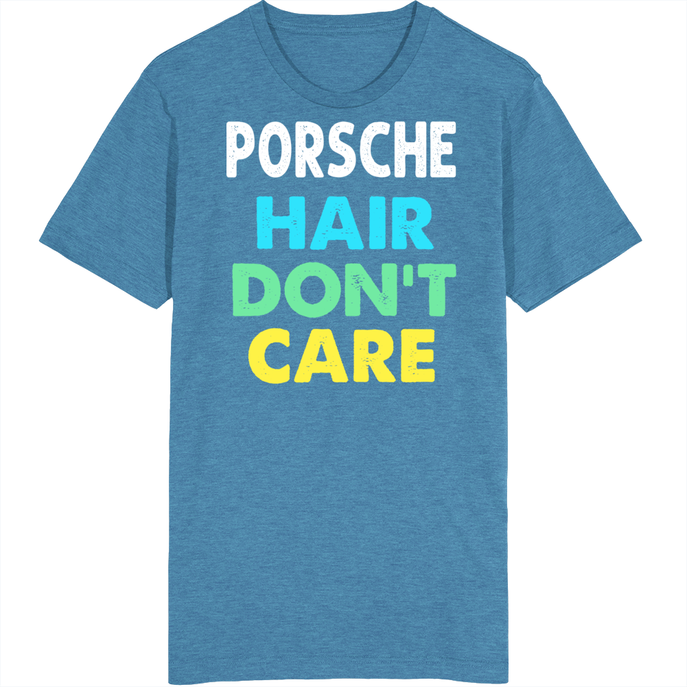 Porsche Hair Dont Care Car Enthusiast Retro T Shirt