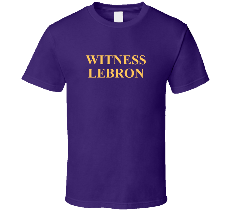 Witness Lebron Los Angeles Basketball T Shirt
