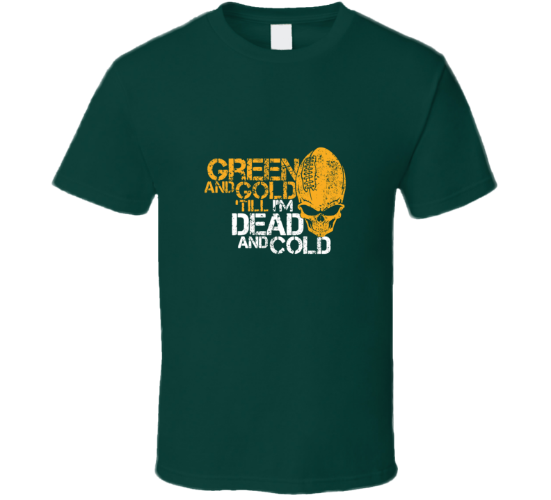 Green Bay Green and Gold Till Dead and Cold rare packers football Green T Shirt
