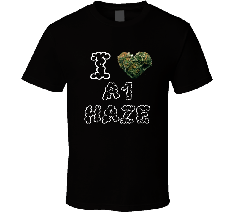 I Heart Love A1 Haze Strain Weed Marijuana Stoner Pot T Shirt
